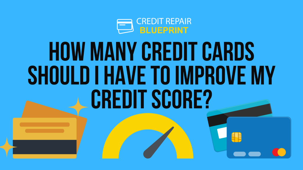 How many credit cards should I have to improve my credit score? - The Credit Repair Blueprint