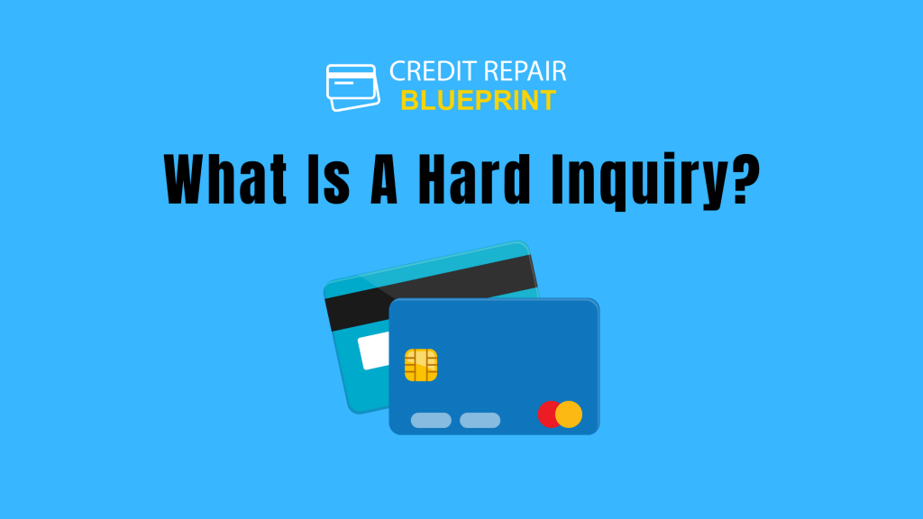 What Is A Hard Inquiry? - The Credit Repair Blueprint